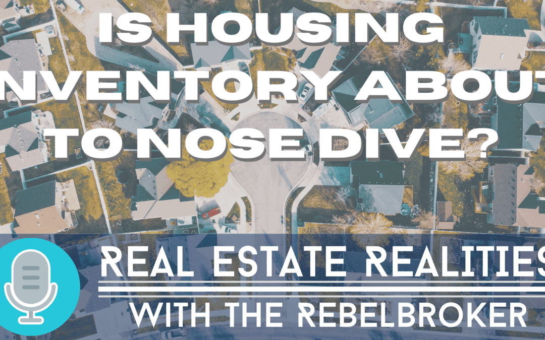 Housing Inventory Is About To Nose Dive!